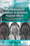 The Defence of Tradition in Brazilian Popular Music : Politics, Culture and the Creation of Musica Popular Brasileira, Stroud, Sean, 0754663434