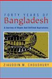 Forty Years of Bangladesh, Ziauddin M. Choudhury, 1469133431