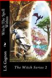 Witch: the Spell Within, L. S. Gagnon, 1481153439