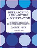 Researching and Writing a Dissertation : An Essential Guide for Business Students, Fisher, Colin, 027372343X