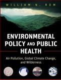 Environmental Policy and Public Health : Air Pollution, Global Climate Change, and Wilderness, Rom, William N., 0470593431