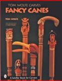 Tom Wolfe Carves Fancy Canes, Tom Wolfe, 0764313436