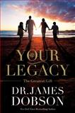 Your Legacy, James C. Dobson, 1455573434