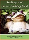 Two Frogs and the Lost Wedding Band, Debra A. Richter, 1462643434