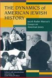 The Dynamics of American Jewish History : Jacob Rader Marcus's Essays on American Jewry, Marcus, Jacob Rader, 1584653434