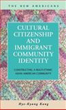 Cultural Citizenship and Immigrant Community Identity : Constructing a Multi-Ethnic Asian American Community, Kang, Hye-Kyung Stella, 1593323433