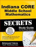 Indiana Core Middle School Mathematics Secrets Study Guide : Indiana CORE Test Review for the Indiana CORE Assessments for Educator Licensure, Indiana CORE Exam Secrets Test Prep Team, 1630943436