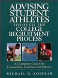 Advising Student Athletes Through the College Recruitment Process, Michael D. Koehler, 0135413435