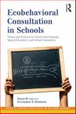 Ecobehavioral Consultation in Schools : Theory and Practice for School Psychologists, Special Educators, and School Counselors, Lee, Steven W. and Eagle, John W., 0415993431