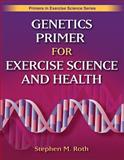 Genetics Primer for Exercise Science and Health, Roth, Stephen M., 0736063439