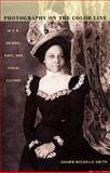 Photography on the Color Line : W. E. B. du Bois, Race, and Visual Culture, Smith, Shawn Michelle, 0822333430