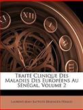 Traité Clinique des Maladies des Européens Au Sénégal, Laurent-Jean-Baptiste Bérenger-Féraud, 1146373430