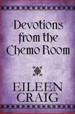 Devotions from the Chemo Room, Eileen Craig, 1448943434