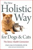 The New Holistic Way for Dogs and Cats, Paul McCutcheon and Susan Weinstein, 1587613433