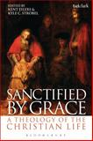 Sanctified by Grace : A Theology of the Christian Life, Eilers, Kent and Strobel, Kyle C., 0567383431
