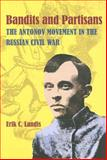 Bandits and Partisans : The Antonov Movement in the Russian Civil War, Landis, Erik C., 0822943433