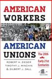 American Workers, American Unions : The Twentieth and Early Twenty-First Centuries, Zieger, Robert H. and Minchin, Timothy J., 1421413434