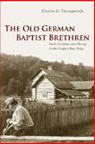 The Old German Baptist Brethren : Faith, Farming, and Change in the Virginia Blue Ridge, Thompson, Charles D., Jr., 0252073436