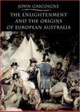 The Enlightenment and the Origins of European Australia, Gascoigne, John, 0521803438