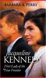Jacqueline Kennedy : First Lady of the New Frontier, Perry, Barbara A., 0700613439