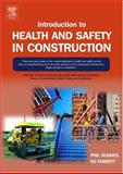 Introduction to Health and Safety in Construction : The handbook for construction professionals and students on NEBOSH and other construction Courses, Hughes, Phil and Ferrett, Ed, 075066343X