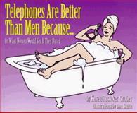 Telephones Are Better Than Men Because, Karen Rostoker-Gruber, 1563523434