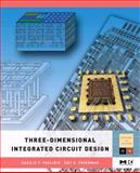 Three-Dimensional Integrated Circuit Design, Friedman, Eby G. and Pavlidis, Vasilis F., 0123743435