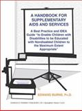 """A Handbook for Supplementary AIDS and Services : A Best Practice and IDEA Guide """"To Enable Children with Disabilities to Be Educated with Nondisabled Children to the Maximum Extent Appropriate"""", Burns, Edward, 0398073430"""