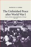 The Unfinished Peace after World War I : America, Britain and the Stabilisation of Europe, 1919-1932, Cohrs, Patrick O., 0521723434