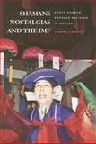 Shamans, Nostalgias, and the IMF : South Korean Popular Religion in Motion, Kendall, Laurel, 0824833430
