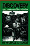 Discovery : Interviewing and Investigation, Pener, Michael A., 0929563433