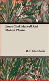 James Clerk Maxwell and Modern Physics, R. T. Glazebook, 1443723436