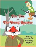 The Fox and the Young Rooster, Thomas E. Kelly, 1462603432