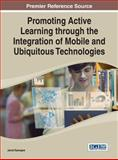 Promoting Active Learning Through the Integration of Mobile and Ubiquitous Technologies, Jared Keengwe, 146666343X