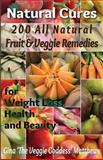 Natural Cures: 200 All Natural Fruit and Veggie Remedies for Weight Loss, Health and Beauty, Gina Matthews, 1480113433