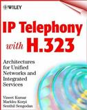 IP Telephony with H. 323 : Architectures for Unified Networks and Integrated Services, Kumar, Vineet and Korpi, Markku, 0471393436