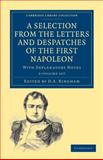 A Selection from the Letters and Despatches of the First Napoleon 3 Volume Set : With Explanatory Notes, Bonaparte, Napoleon, 1108023436