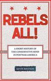Rebels All! : A Short History of the Conservative Mind in Postwar America, Mattson, Kevin, 0813543436