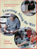 Learning along the Way : Professional Development by and for Teachers, Sweeney, Diane, 1571103430