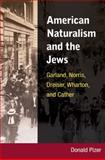 American Naturalism and the Jews : Garland, Norris, Dreiser, Wharton, and Cather, Pizer, Donald, 0252033434