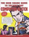 The Geek Squad Guide to Solving Any Computer Glitch, Robert Stephens, 0684843439