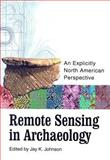 Remote Sensing in Archaeology : An Explicitly North American Perspective, , 0817353437