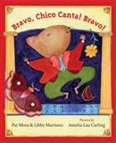 Bravo, Chico Canta! Bravo!, Pat Mora and Libby Martinez, 1554983436