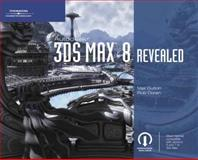 Autodesk 3DS Max 8 Revealed, Dutton, Max and Doran, Rob, 0619273437