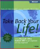 Take Back Your Life! : Using Microsoft Office Outlook 2007 to Get Organized and Stay Organized, McGhee, Sally and Wittry, John, 0735623430