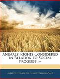 Animals' Rights Considered in Relation to Social Progress --, Albert Leffingwell and Henry Stephens Salt, 1142963438
