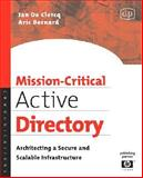 Mission-Critical Active Directory : Architecting a Secure and Scalable Infrastructure, De Clercq, Jan and Bernard, Aric, 1555583431