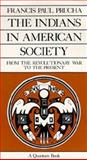 The Indians in American Society : From the Revolutionary War to the Present, Prucha, Francis P., 0520063449