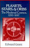Planets, Stars, and Orbs : The Medieval Cosmos, 1200-1687, Grant, Edward, 0521433444