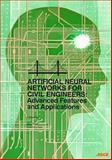 Artificial Neural Networks for Civil Engineers : Advanced Features and Applications, Flood, Ian and Kartam, Nabil, 0784403449